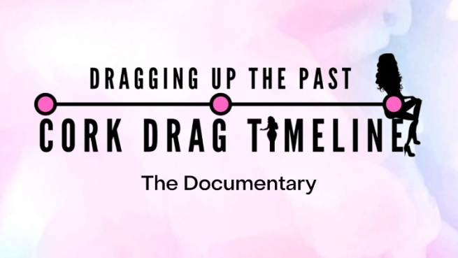 The new documentary 'Dragging Up Cork' examines the history of drag in Cork, Ireland.